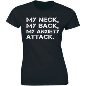 My Neck, My Back, My Anxiety Attack Funny T-shirt